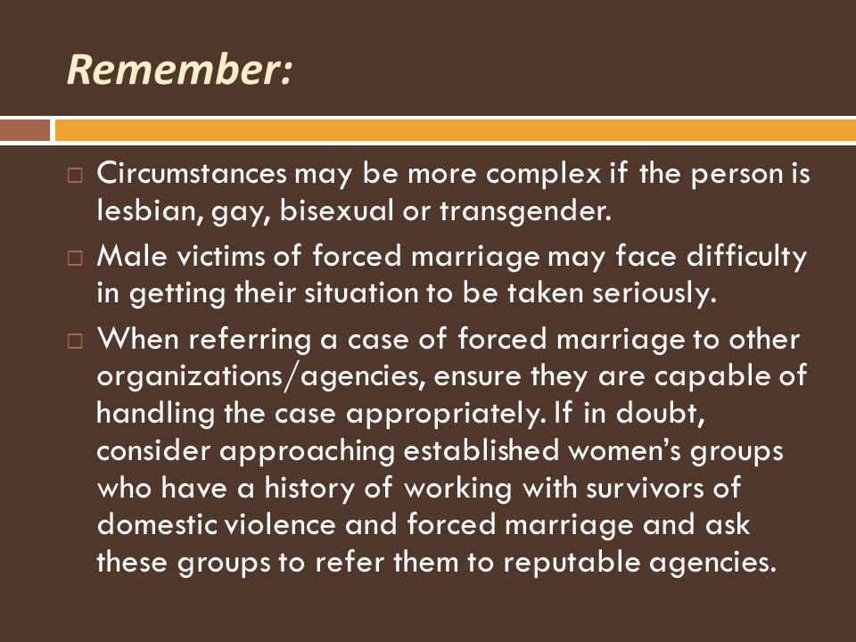 Remember: Circumstances may be more complex if the person is lesbian, gay, bisexual or transgender.