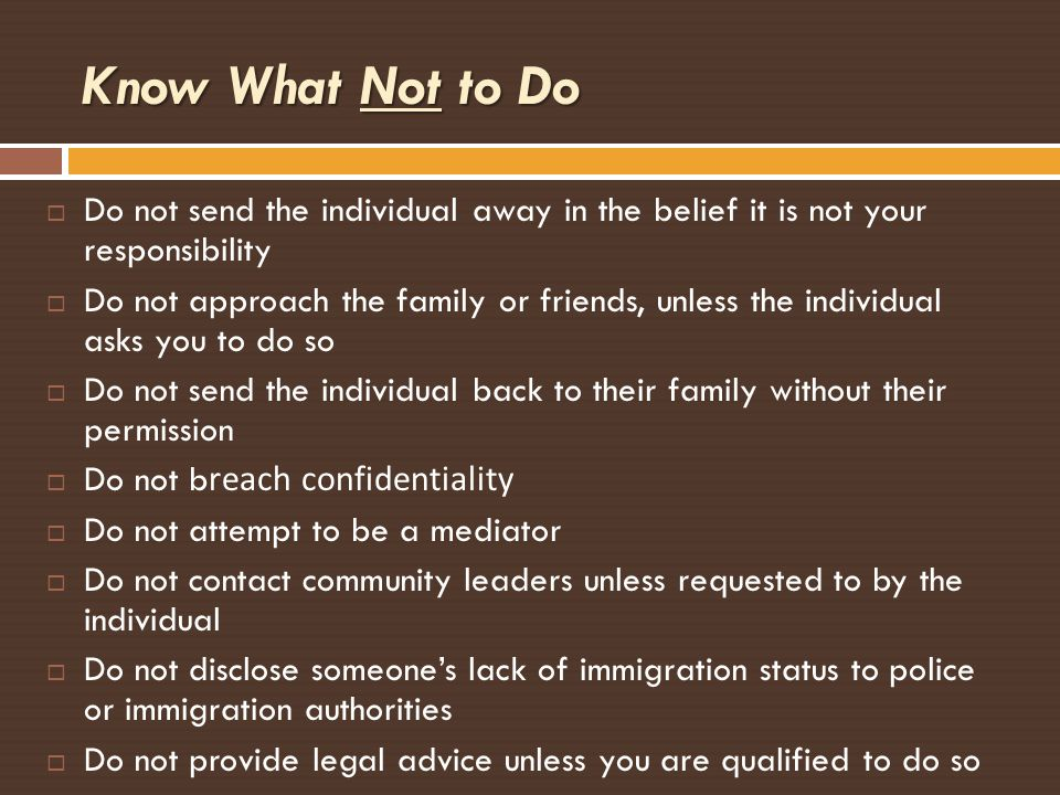 Know What Not to Do Do not send the individual away in the belief it is not your responsibility.