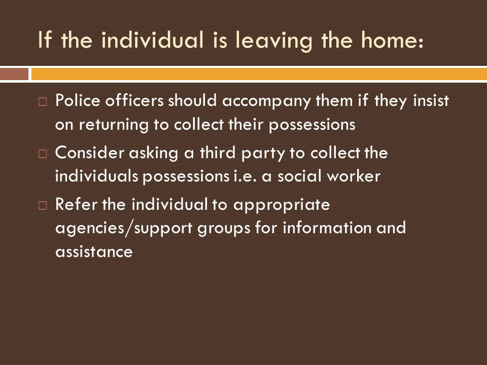 If the individual is leaving the home: