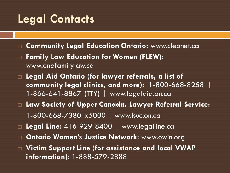 Legal Contacts Community Legal Education Ontario: www.cleonet.ca