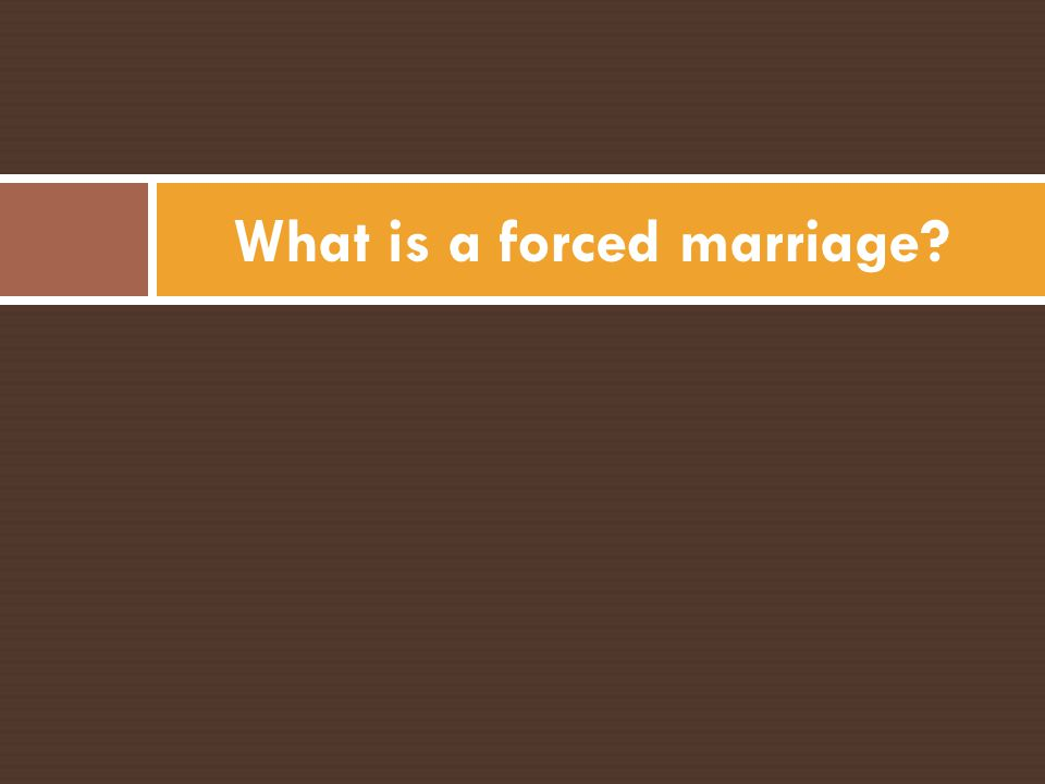 What is a forced marriage