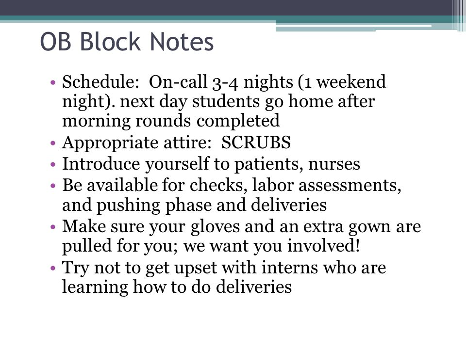 OB Block Notes Schedule: On-call 3-4 nights (1 weekend night). next day students go home after morning rounds completed.