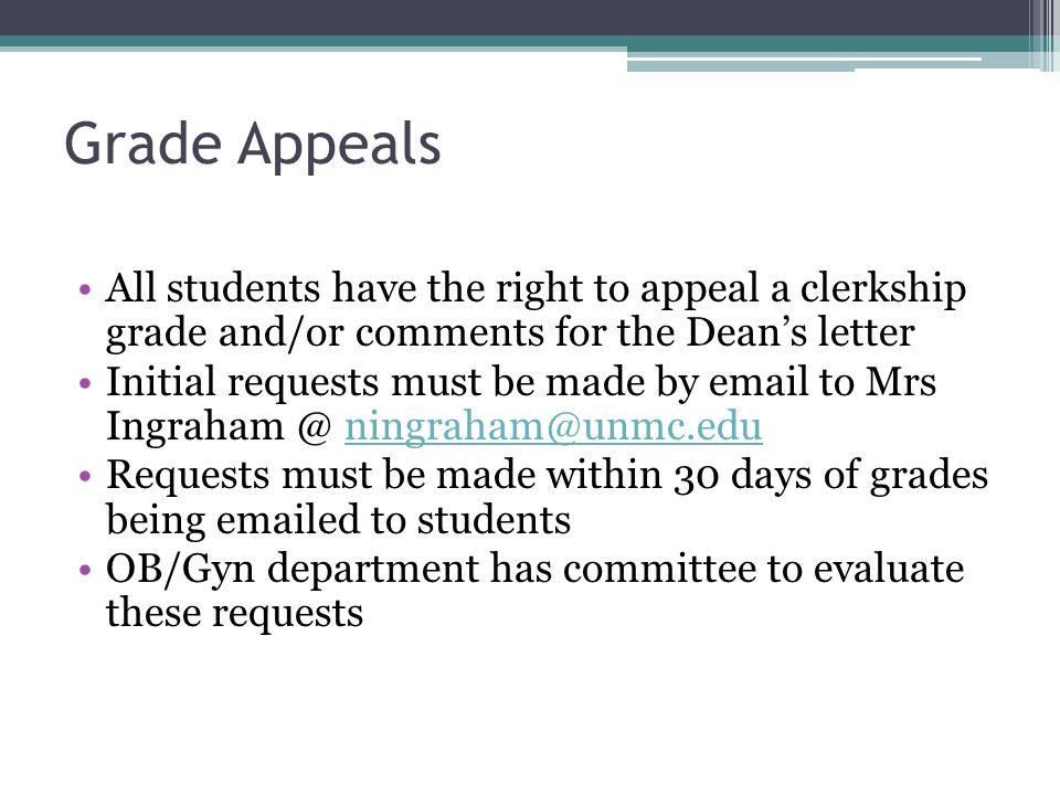 Grade Appeals All students have the right to appeal a clerkship grade and/or comments for the Dean's letter.