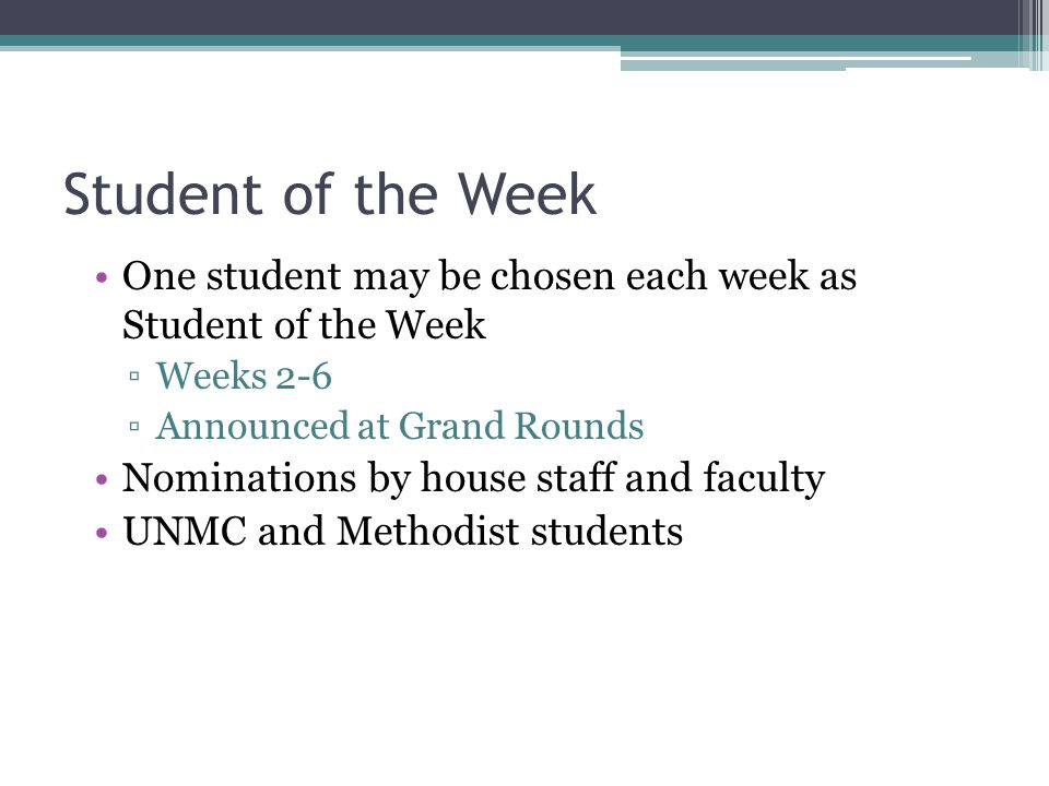 Student of the Week One student may be chosen each week as Student of the Week. Weeks 2-6. Announced at Grand Rounds.