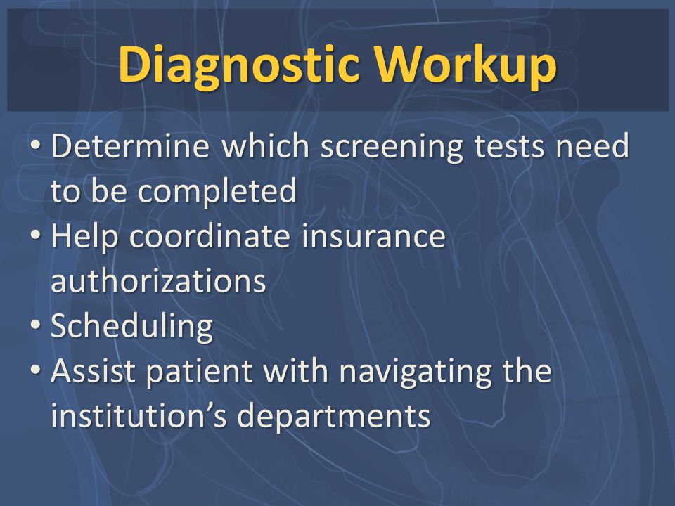Diagnostic Workup Determine which screening tests need to be completed