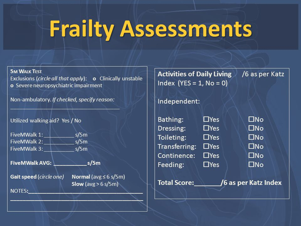 Frailty Assessments 5m Walk Test. Exclusions (circle all that apply): o Clinically unstable o Severe neuropsychiatric impairment.