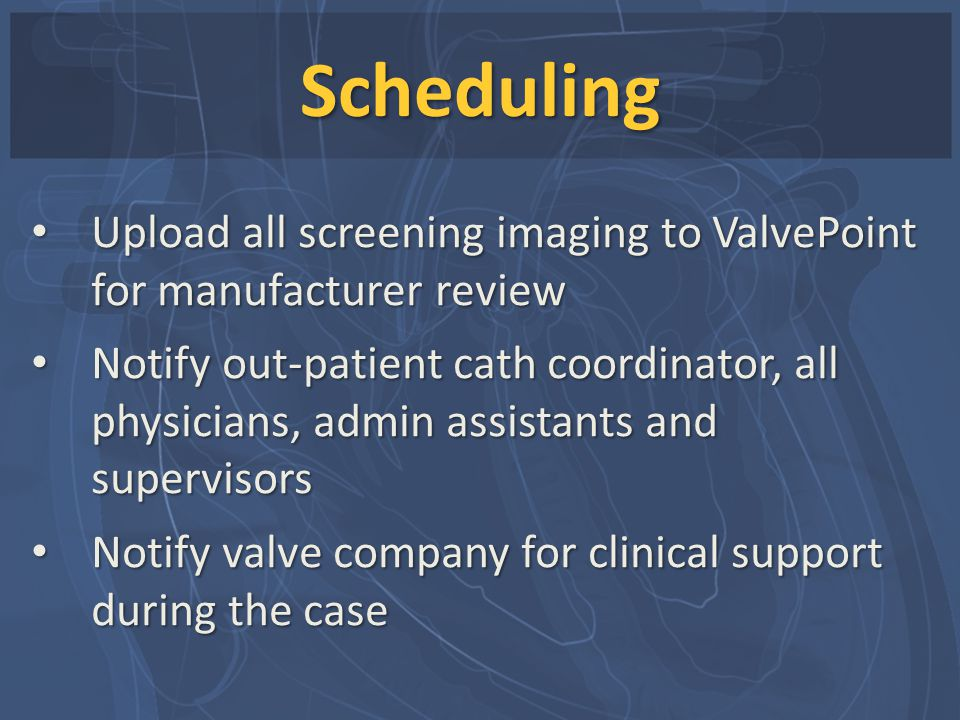 Scheduling Upload all screening imaging to ValvePoint for manufacturer review.