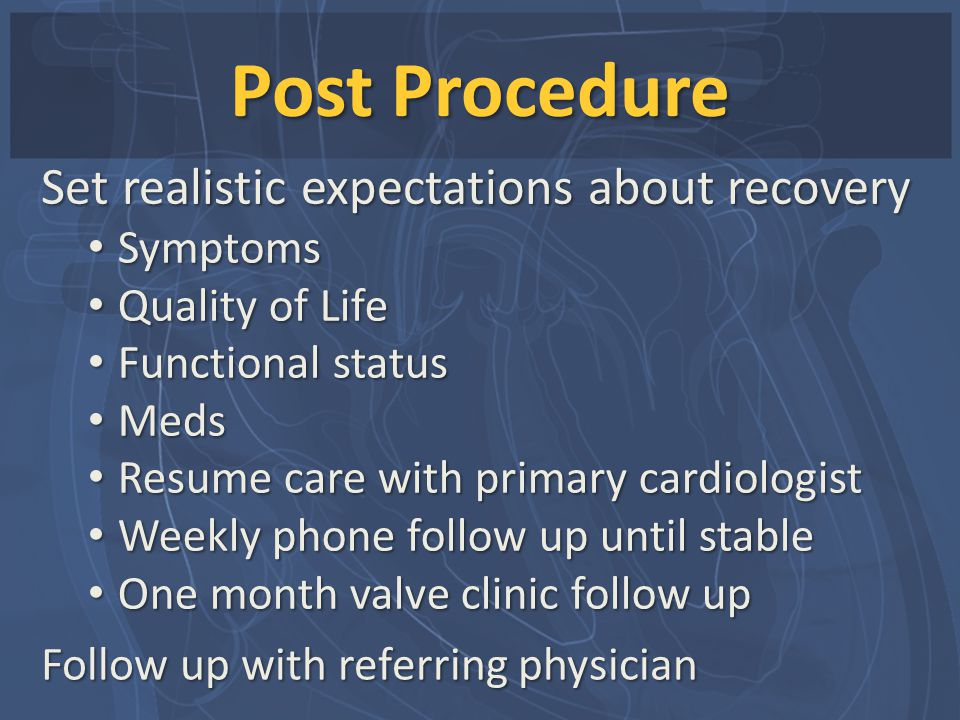 Post Procedure Set realistic expectations about recovery Symptoms