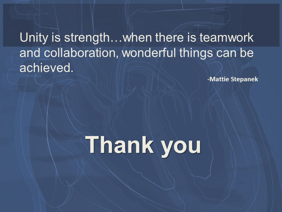 Unity is strength…when there is teamwork and collaboration, wonderful things can be achieved.