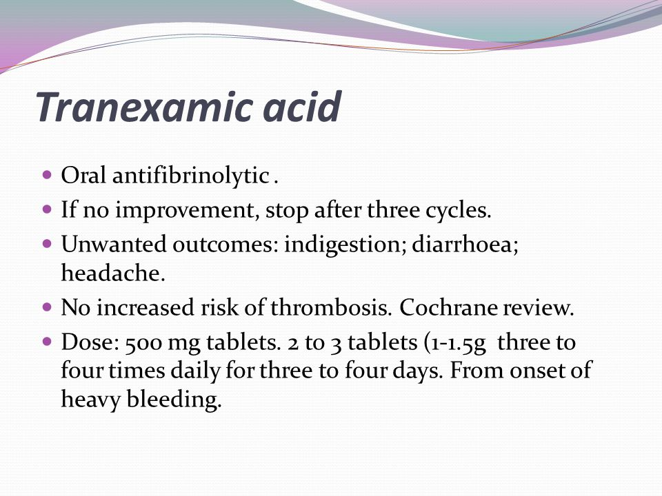 Tranexamic acid Oral antifibrinolytic .
