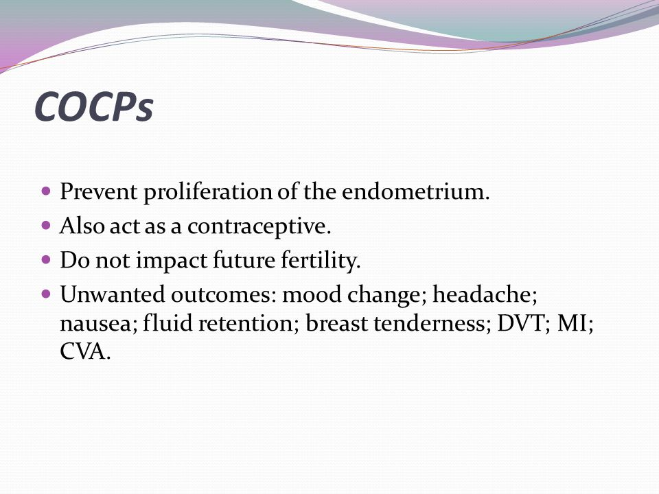 COCPs Prevent proliferation of the endometrium.