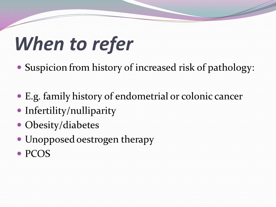 When to refer Suspicion from history of increased risk of pathology: