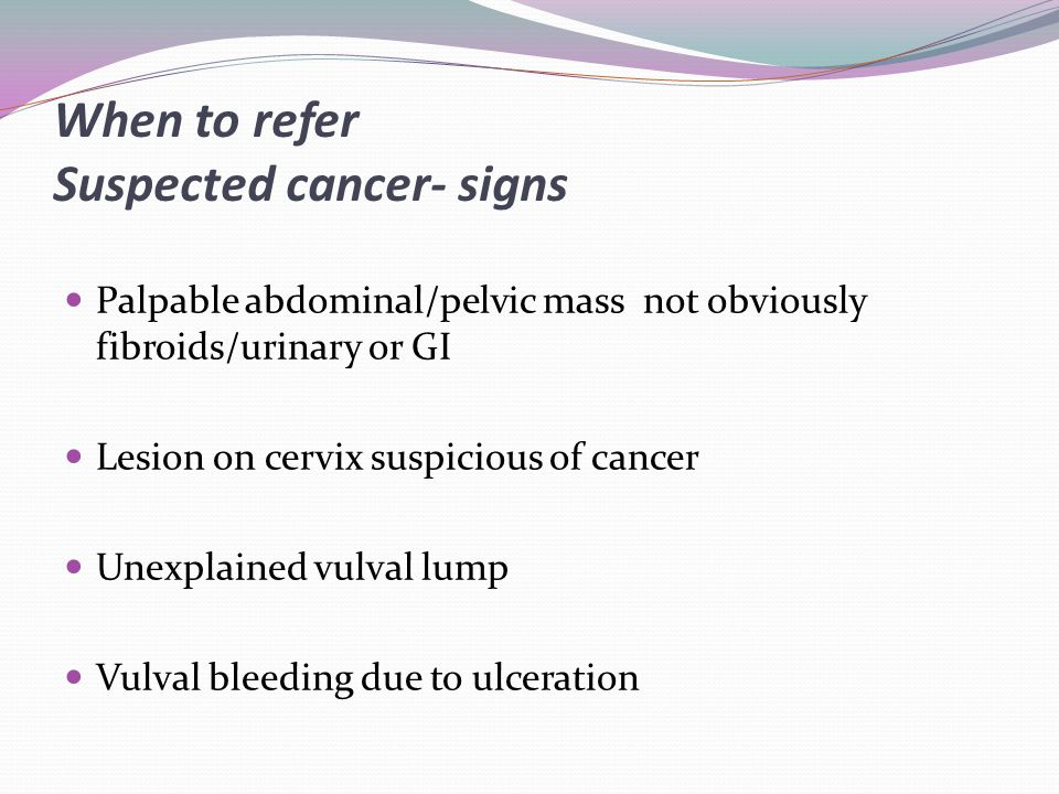 When to refer Suspected cancer- signs