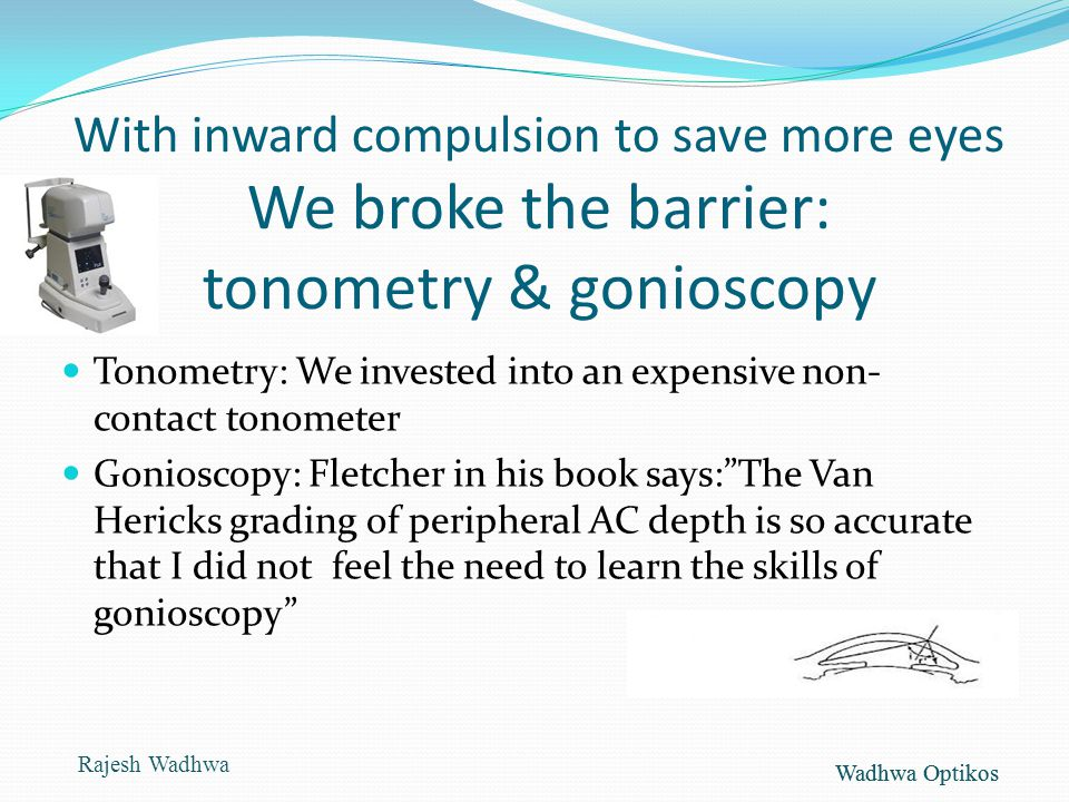 With inward compulsion to save more eyes We broke the barrier: tonometry & gonioscopy