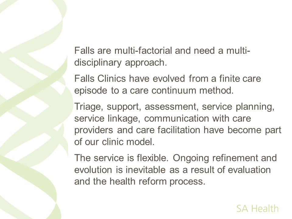 Falls are multi-factorial and need a multi-disciplinary approach.