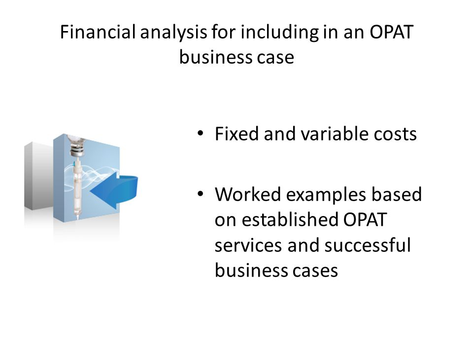 Financial analysis for including in an OPAT business case