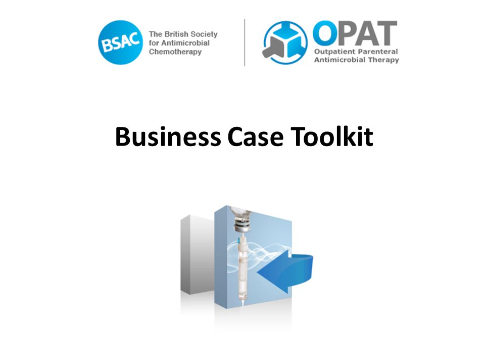Business Case Toolkit Welcome to the OPAT business case toolkit