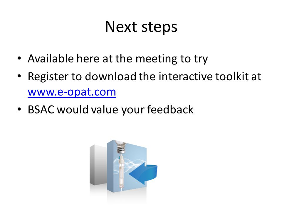 Next steps Available here at the meeting to try