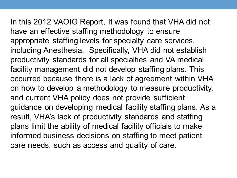 In this 2012 VAOIG Report, It was found that VHA did not have an effective staffing methodology to ensure appropriate staffing levels for specialty care services, including Anesthesia.