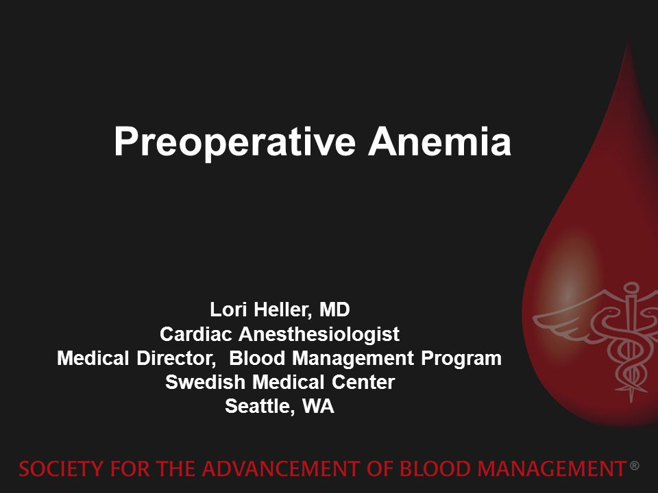Preoperative Anemia Lori Heller, MD Cardiac Anesthesiologist