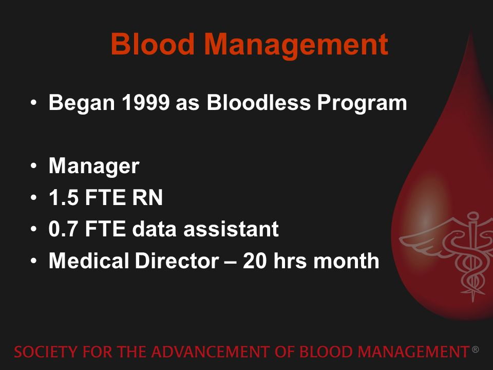 Blood Management Began 1999 as Bloodless Program Manager 1.5 FTE RN