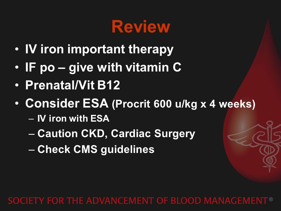 Review IV iron important therapy IF po – give with vitamin C