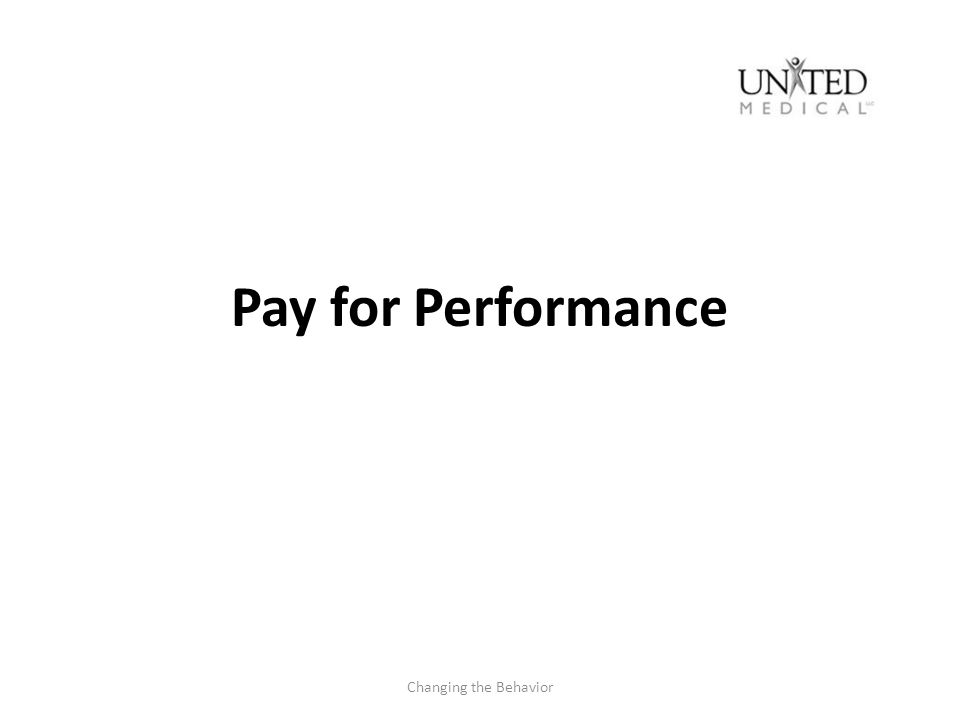 Pay for Performance Changing the Behavior