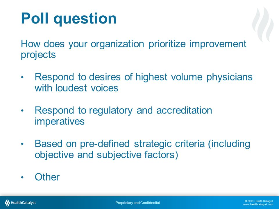 Poll question How does your organization prioritize improvement projects. Respond to desires of highest volume physicians with loudest voices.