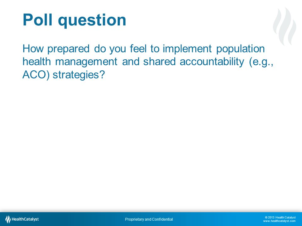 Poll question How prepared do you feel to implement population health management and shared accountability (e.g., ACO) strategies
