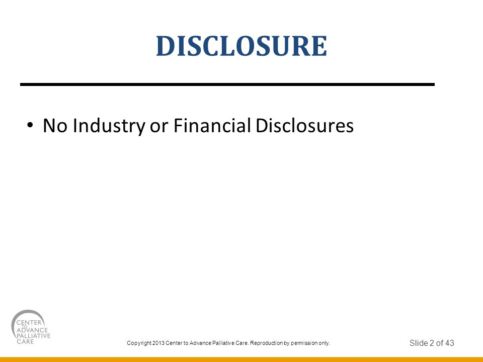 DISCLOSURE No Industry or Financial Disclosures Slide 2 of 43