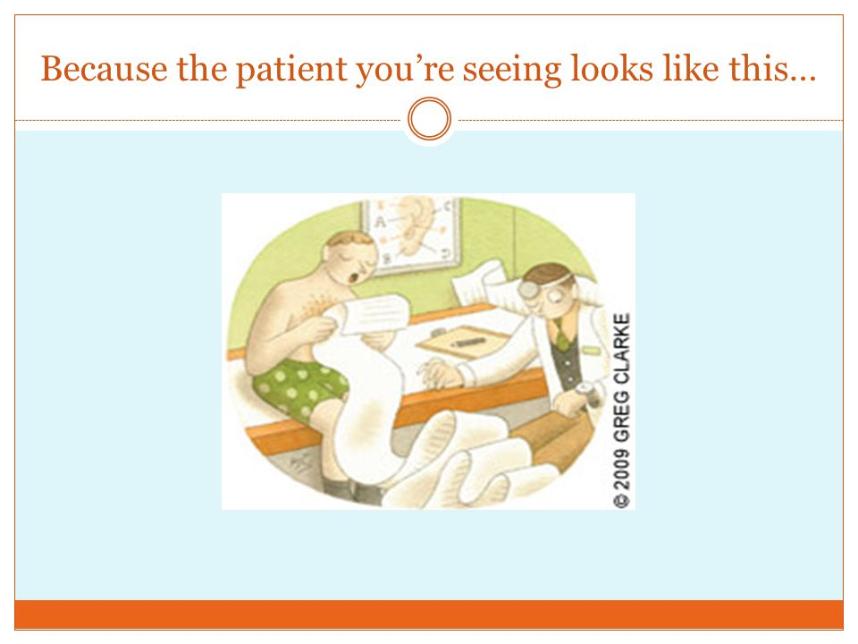 Because the patient you're seeing looks like this…