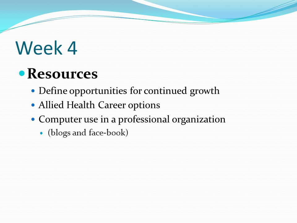 Week 4 Resources Define opportunities for continued growth
