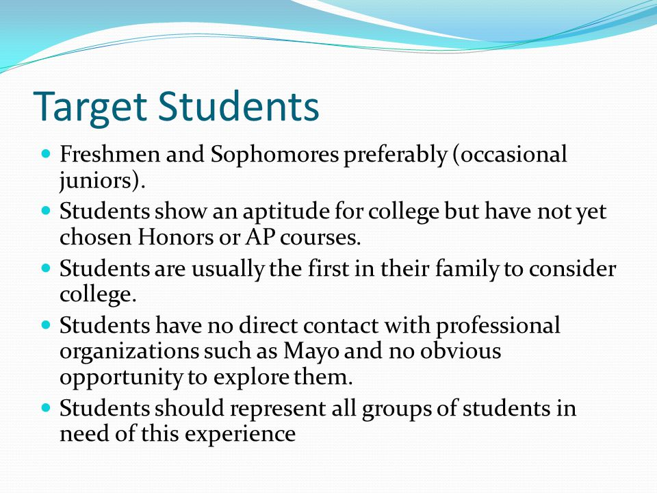 Target Students Freshmen and Sophomores preferably (occasional juniors).