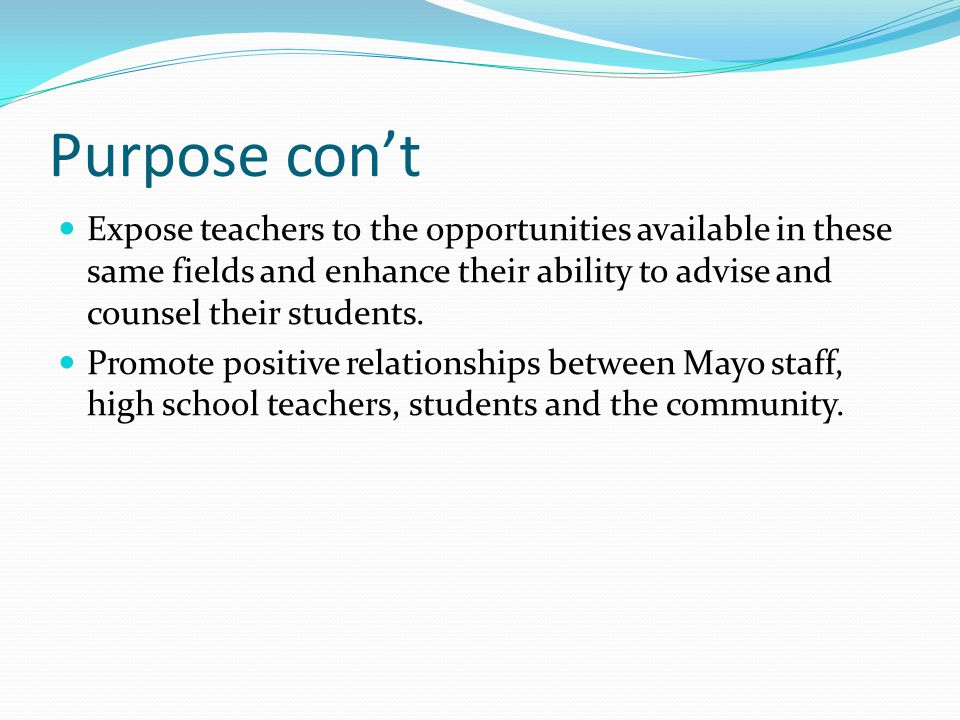 Purpose con't Expose teachers to the opportunities available in these same fields and enhance their ability to advise and counsel their students.