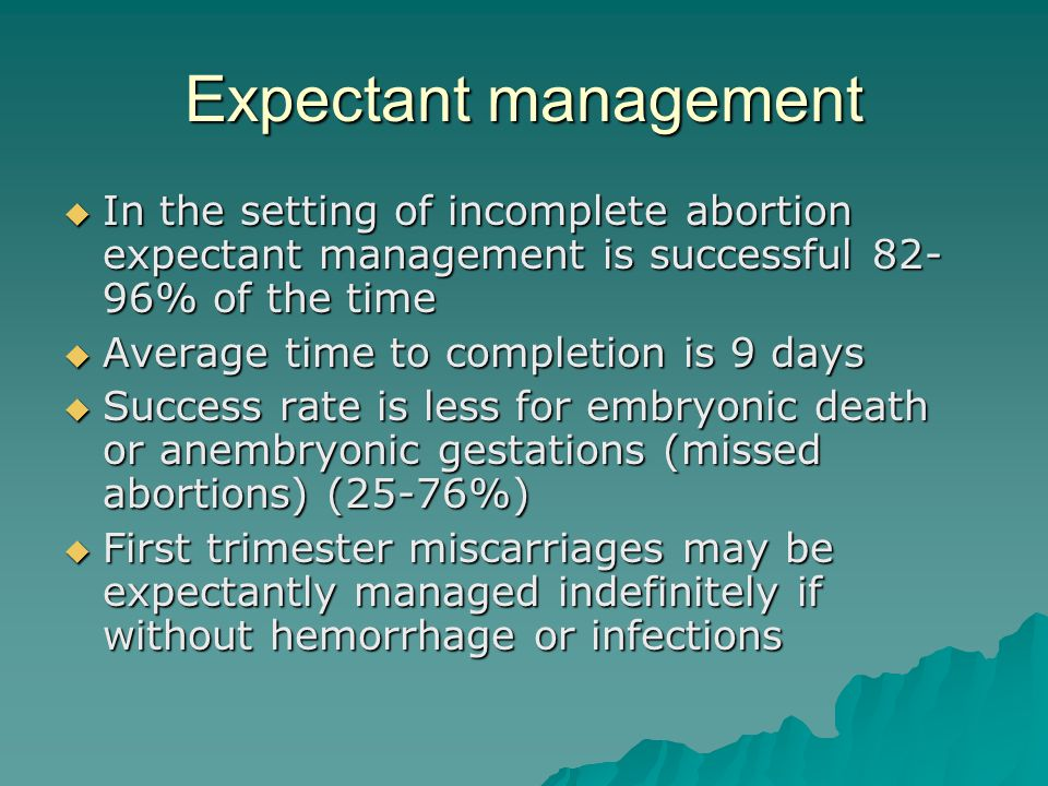 Expectant management In the setting of incomplete abortion expectant management is successful 82-96% of the time.