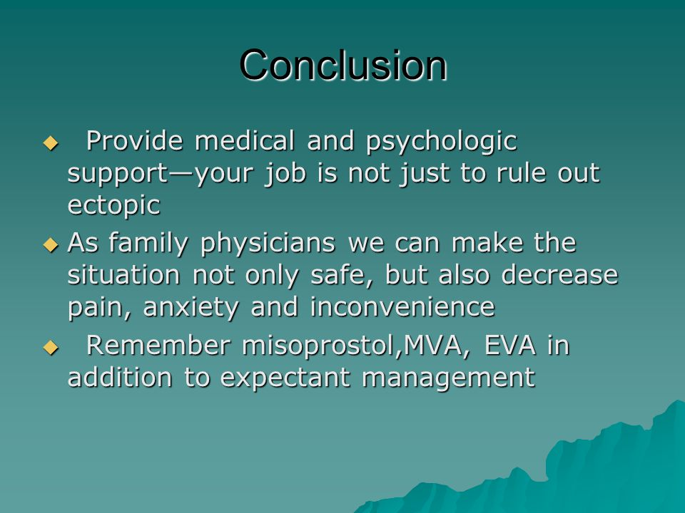 Conclusion Provide medical and psychologic support—your job is not just to rule out ectopic.