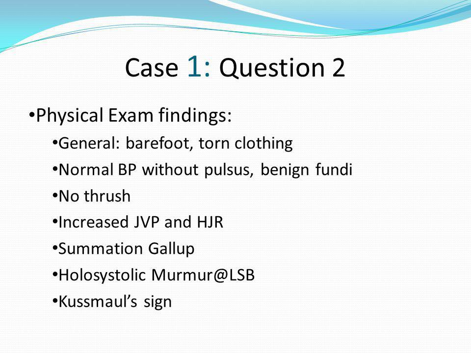 Case 1: Question 2 Physical Exam findings: