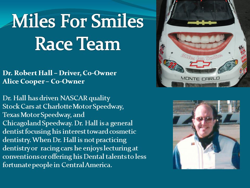 Miles For Smiles Race Team Dr. Robert Hall – Driver, Co-Owner