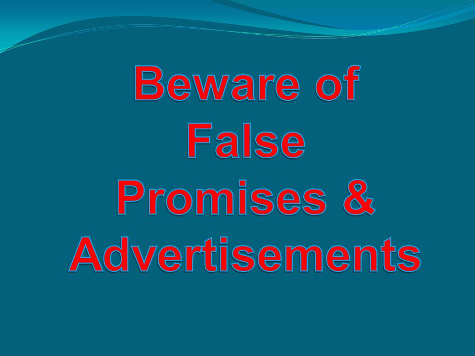 Beware of False Promises & Advertisements