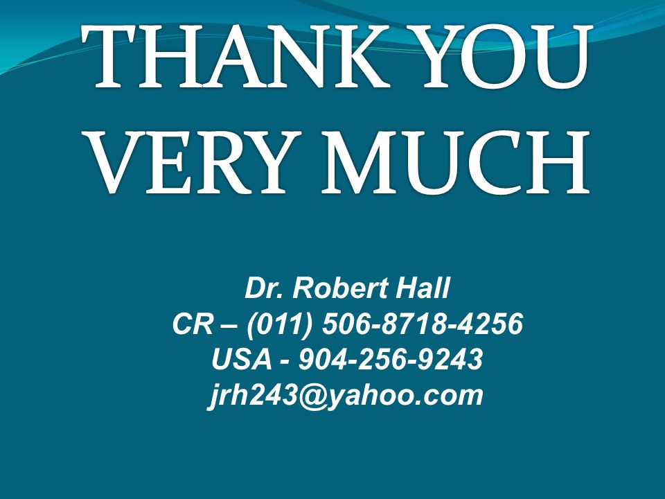 THANK YOU VERY MUCH Dr. Robert Hall CR – (011) 506-8718-4256