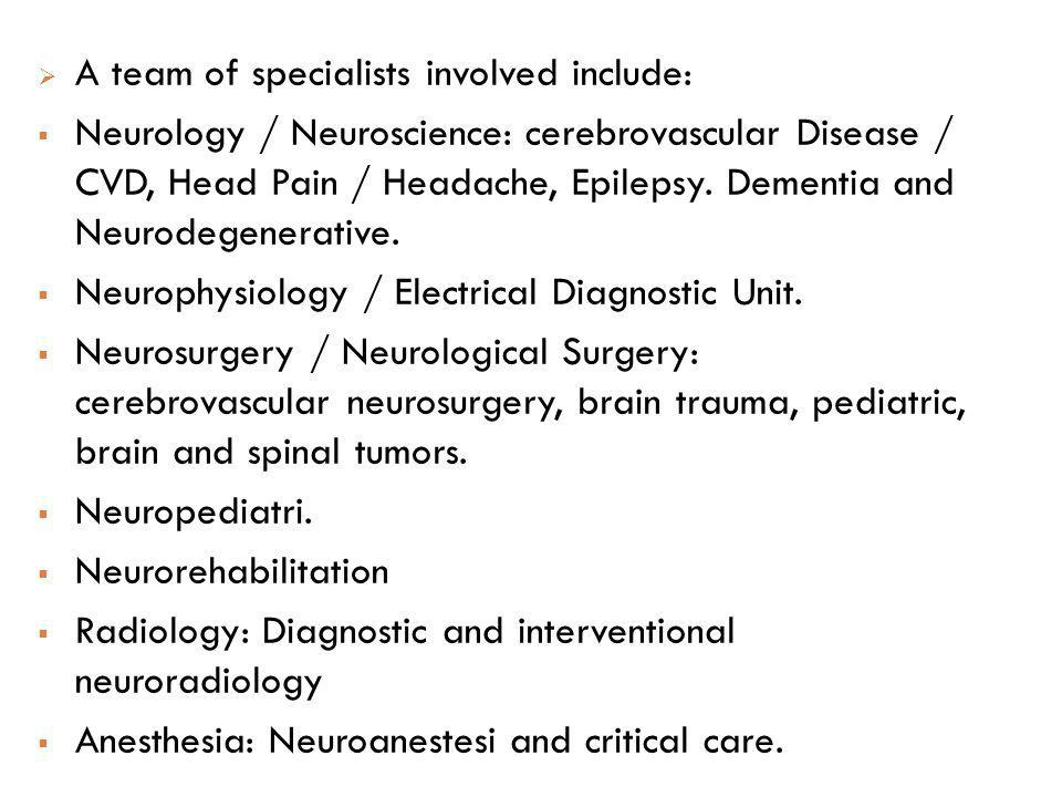 A team of specialists involved include: