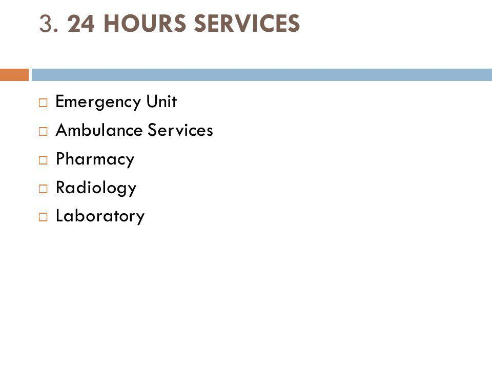 3. 24 HOURS SERVICES Emergency Unit Ambulance Services Pharmacy