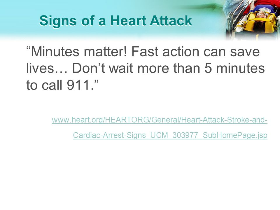 Signs of a Heart Attack Minutes matter! Fast action can save lives… Don't wait more than 5 minutes to call 911.