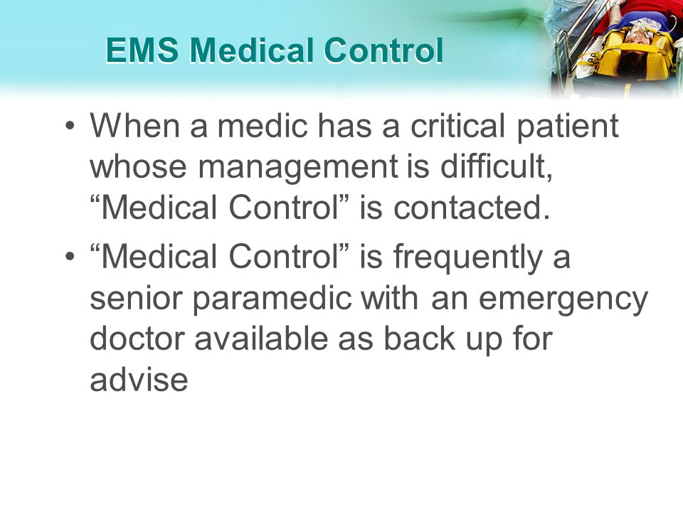 EMS Medical Control When a medic has a critical patient whose management is difficult, Medical Control is contacted.
