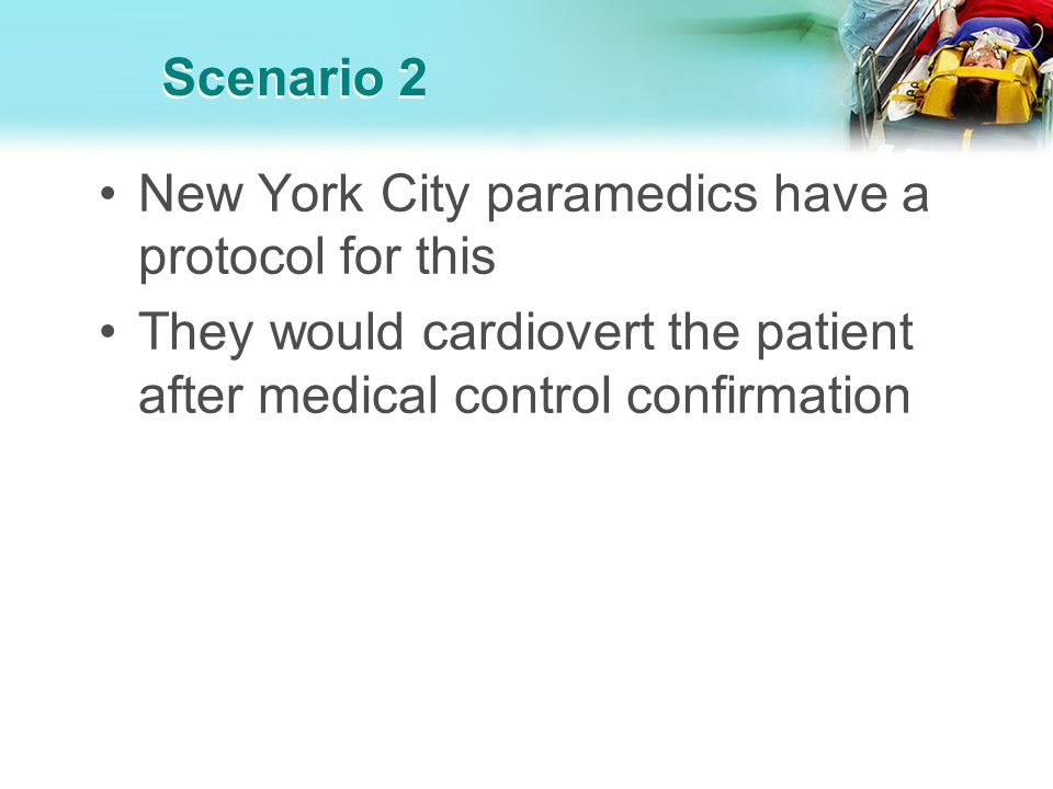 Scenario 2 New York City paramedics have a protocol for this.