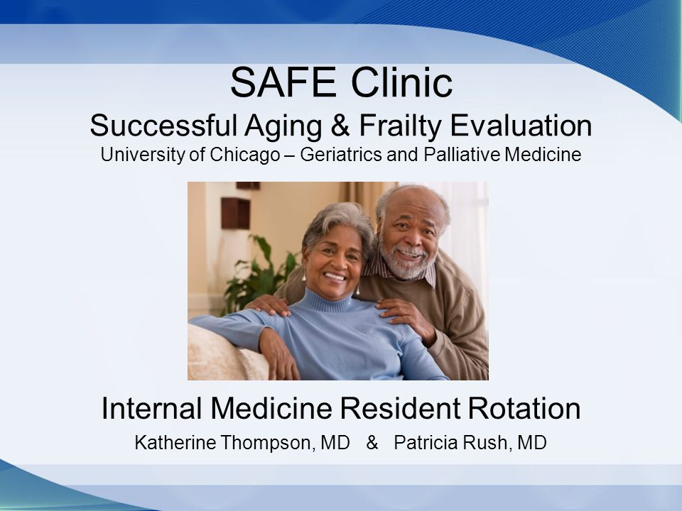 SAFE Clinic Successful Aging & Frailty Evaluation University of Chicago – Geriatrics and Palliative Medicine