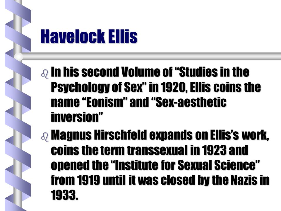Havelock Ellis In his second Volume of Studies in the Psychology of Sex in 1920, Ellis coins the name Eonism and Sex-aesthetic inversion
