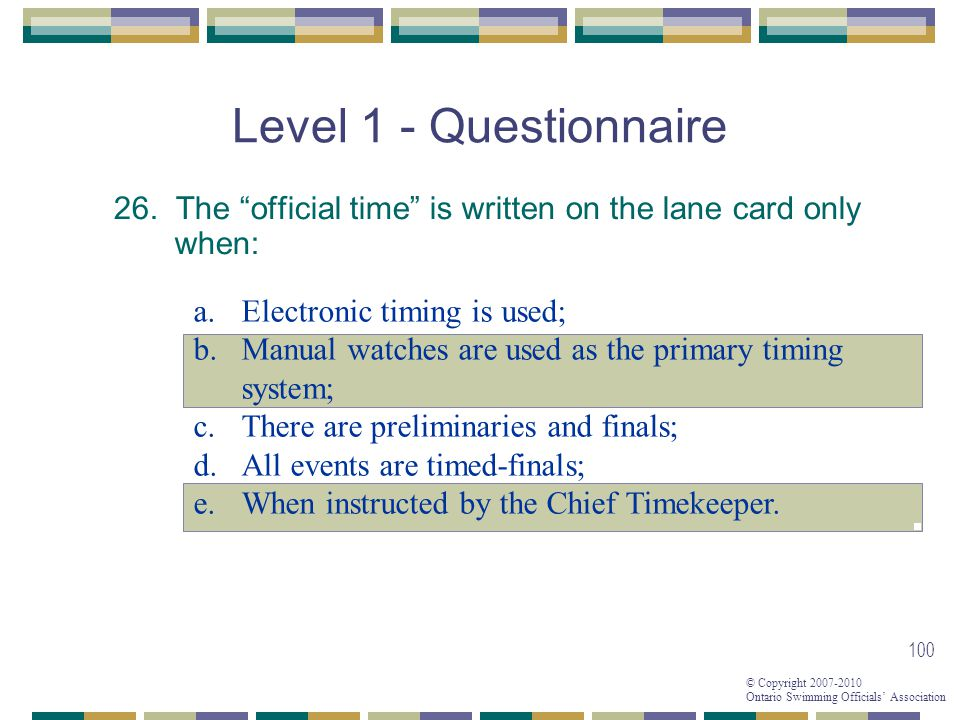 Level 1 - Questionnaire 26. The official time is written on the lane card only when: Electronic timing is used;