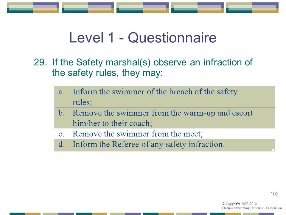 Level 1 - Questionnaire 29. If the Safety marshal(s) observe an infraction of the safety rules, they may: