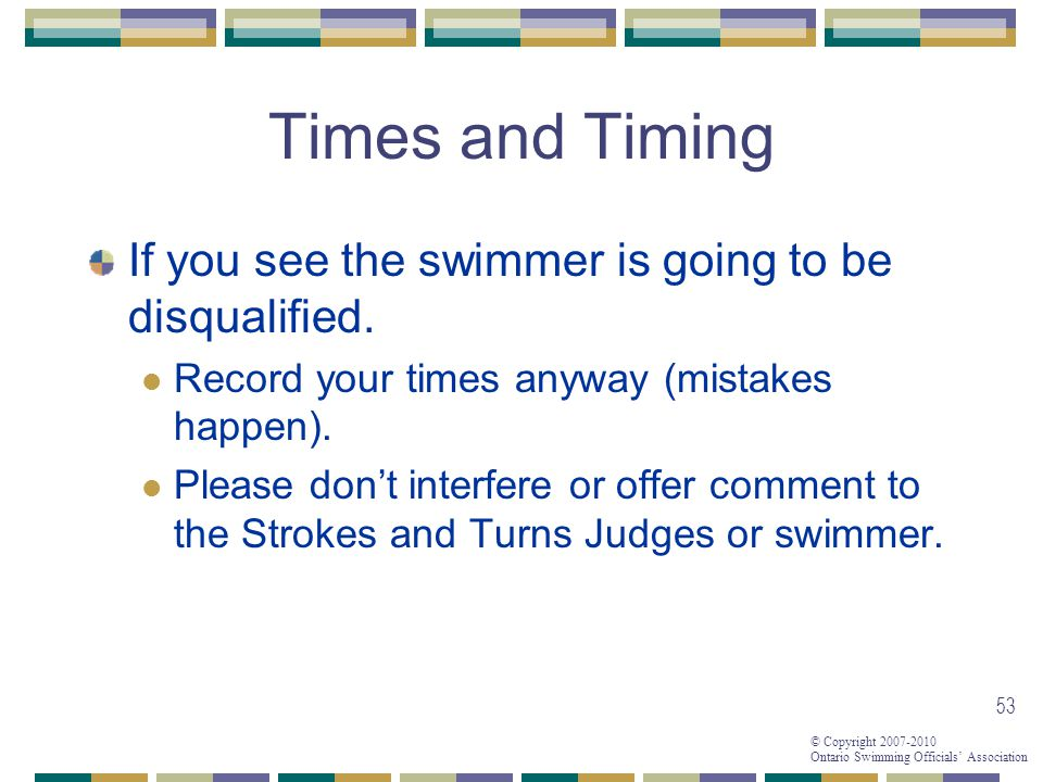 Times and Timing If you see the swimmer is going to be disqualified.